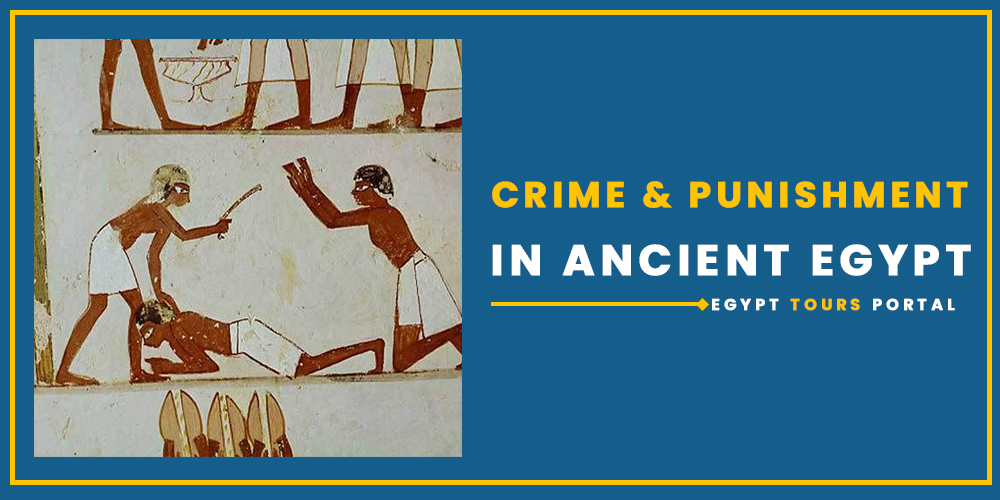Crime & Punishment in Ancient Egypt - Egypt Tours Portal