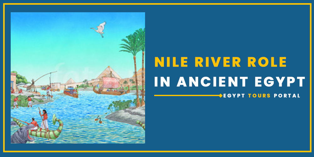 Nile River's Role in Ancient Egypt - Egypt Tours Portal