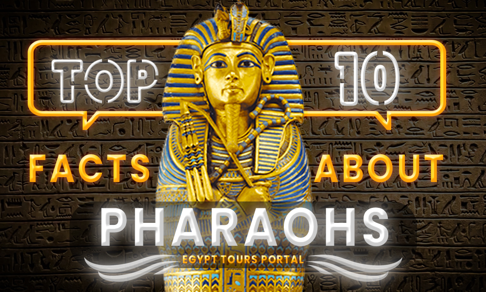 Top Ten Facts About Pharaohs - Egypt Tours Portal