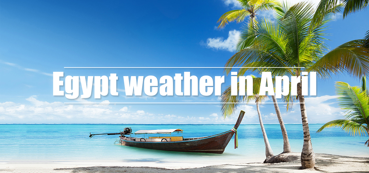 Egypt weather in April - Egypt Tours Portal