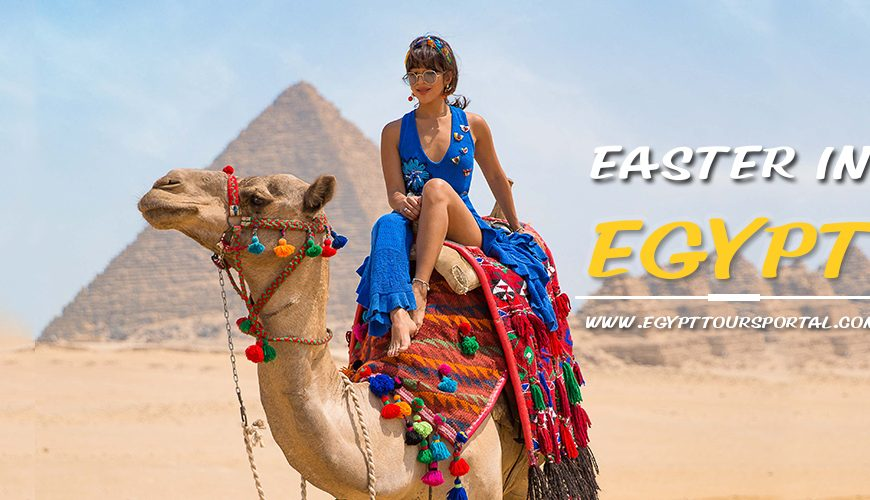 How to Enjoy Egypt Easter Holiday - Egypt Tours Portal