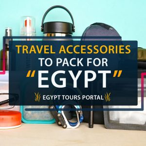 Travel Accessories to Pack for Egypt - Egypt Tours Portal